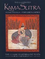 The Illustrated Kama-Sutra Ananga-Ranga Perfumed Garden : The Classic Eastern Love Texts - Sir Richard Francis Burton