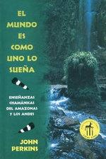 El Mundo Es Como Uno Lo Suena : Ensenanzas Chamanicas del Amazonas y Los Andes / The World is as You Dream It :  Ensenanzas Chamanicas del Amazonas y Los Andes / The World is as You Dream It - John Perkins