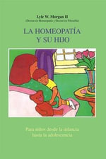 La Homeopatia y Su Hijo : Para Ninos Desde La Infancia Hasta La Adolescencia / Homeopathy and Your Child :  Para Ninos Desde La Infancia Hasta La Adolescencia / Homeopathy and Your Child - Lyle W Morgan, II