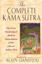 The Complete Kama Sutra : The First Unabridged Modern Translation of the Classic Indian Text - Vatsyayana Mallanaga