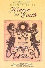 Harmonies of Heaven and Earth : Mysticism in Music from Antiquity to the Avant-Garde - Joscelyn Godwin