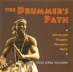 The Drummer's Path : African and Diaspora Percussive Music - Sule Greg Wilson