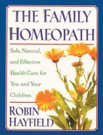The Family Homeopath : Safe, Natural, and Effective Health Care for You and Your Children - Robin Hayfield
