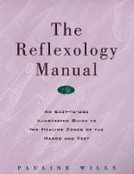 The Reflexology Manual : An Easy-to-Use Illustrated Guide to the Healing Zones of the Hands and Feet - Pauline Wills