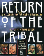 Return of the Tribal : Celebration of Body Adornment, Piercing, Tattooing, Scarification, Body Painting - Rufus C. Camphausen