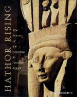 Hathor Rising : The Power of the Goddess in Ancient Egypt - Alison Roberts
