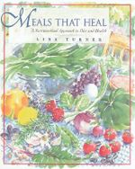Meals That Heal : A Nutraceutical Approach to Diet and Health - Lisa Turner