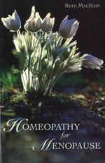 Homeopathy for Menopause : Safe, Natural, and Effective Health Care for You a... - Lennie Martin