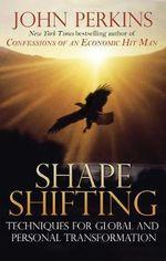 Shape Shifting : Shamanic Techniques for Self-transformation - John Perkins