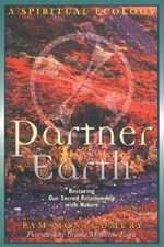 Partner Earth : A Spiritual Ecology - Restoring Our Sacred Relationship with Nature - Pam Montgomery