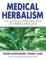 Medical Herbalism : Principles and Practices - David Hoffmann