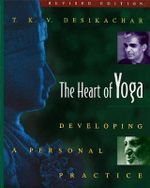 The Heart of Yoga : Developing Personal Practice - T.K.V. Desikachar