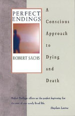 Perfect Endings : Conscious Approach to Dying and Death - Robert Sachs