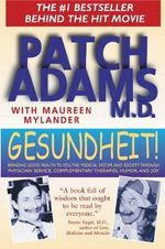 Gesundheit! : Bringing Good Health to You, the Medical System, and Society Through Physician Service, Complementary Therapies, Humor, and Joy - Patch Adams