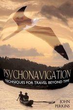 Psychonavigation : Techniques for Travel Beyond Time - John Perkins