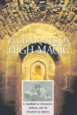 Techniques of High Magic : A Handbook of Divination, Alchemy and the Evocation of Spirits - Francis. King