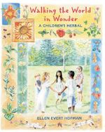 Walking the World in Wonder : A Children's Herbal - Ellen Evert Hopman