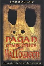 Pagan Mysteries of Halloween : Celebrating the Dark Half of the Year - Jean Markale