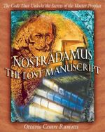Nostradamus: the Lost Manuscript : The Code That Unlocks the Secrets of the Master Prophet - Ottavio Cesare Ramotti