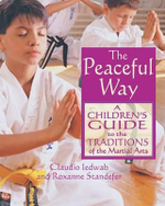 The Peaceful Way : A Children's Guide to the Traditions of the Martial Arts - Claudio A. Iedwab