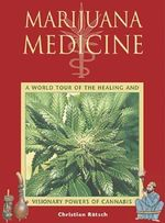Marijuana Medicine : A World Tour of the Healing and Visionary Powers of Cannabis - Christian Ratsch