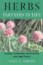 Herbs : Healing Gardening and Cooking with Wild Plants - Adele G. Dawson