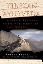 Tibetan Ayurveda : Health Secrets from the Roof of the World - Robert Sachs