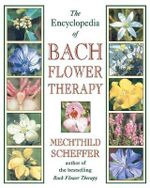 The Encyclopaedia of Bach Flower Therapy - Mechtild Scheffer
