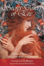 The Secret Dowry of Eve : Woman's Role in the Development of Consciousness - Glynda-Lee Hoffman