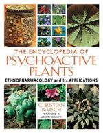 The Encyclopedia of Psychoactive Plants : Ethnopharmacology and Its Applications - Christian Ratsch