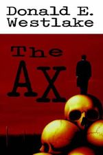 The Ax : A Hard Case Crime Novel - Donald E Westlake