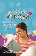 Hot Chocolate with God 3 : Just Me and the God Who Loves Me - Camryn Kelly