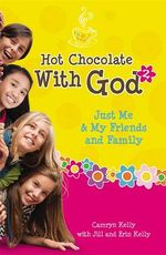 Hot Chocolate with God 2 : Just Me and My Friends and Family - Camryn Kelly
