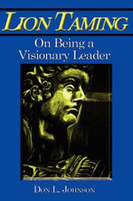 Lion Taming : On Becoming a Visionary Leader - Don Johnson