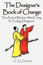 The Designer's Book of Change : A New Translation with Commentary of the