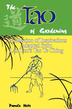 The Tao  of Gardening : A Collection of Reflections Adapted From Lao Tzu's Tao Te Ching - Pamela Metz