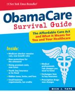 ObamaCare Survival Guide : The Affordable Care Act and What It Means for You and Your Healthcare - Tate Nick J