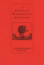 A Christian Rosenkreutz Anthology - Paul M. Allen