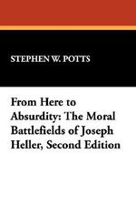From Here to Absurdity : Moral Battlefields of Joseph Heller - Stephen W. Potts