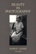 Beauty in Photography : Essays in Defense of Traditional Values - Robert Adams