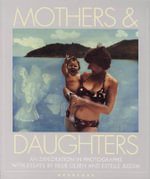 Mothers and Daughters : That Special Quality - An Exploration in Photographs - Julie Olsen Edwards