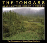 The Tongass : Alaska's Vanishing Rain Forest - The Photographs of Robert Glenn Ketchum - Robert Glenn Ketchum