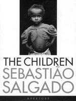 The Children : Refugees and Migrants - Sebastiao Salgado
