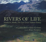 Rivers of Life : Southwest Alasak, The Last Great Salmon Fishery - Robert Glenn Ketchum