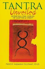 Tantra Unveiled : Seducing the Forces of Matter & Spirit :  Seducing the Forces of Matter & Spirit - Pandit Rajmani Tigunait