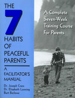 The Seven Habits of Peaceful Parents : A Leader's Manual - Joseph Cress