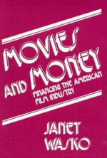 Movies and Money : Financing the American Film Industry - Janet Wasko