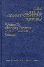 Changing Patterns of Communication Control : Volume 2: Changing Patterns of Communication Control - Vincent Mosco