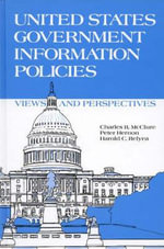 United States Government Information Policies : Views and Perspectives