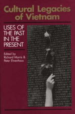 Cultural Legacies of Vietnam : Uses of the Past in the Present - Richard Morris